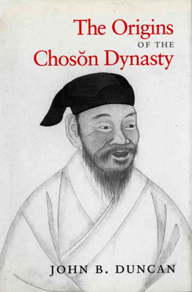 The Origins of the Choson Dynasty By Duncan, James B.