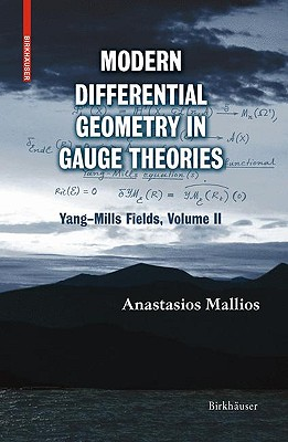 Modern Differential Geometry in Gauge Theories By Mallios, Anastasios